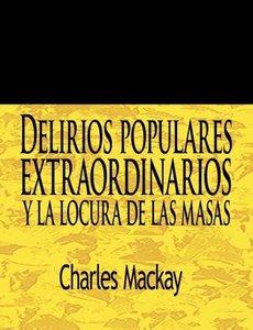 Delirios Populares Extraordinarios y La Locura de Las Masas / Ex