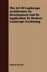 The Art Of Landscape Architecture Its Development And Its Applic