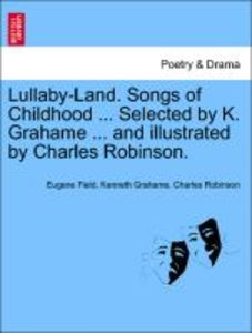 Lullaby-Land. Songs of Childhood ... Selected by K. Grahame ...
