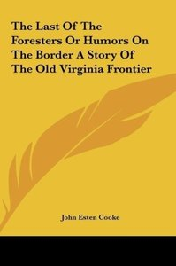 The Last Of The Foresters Or Humors On The Border A Story Of The