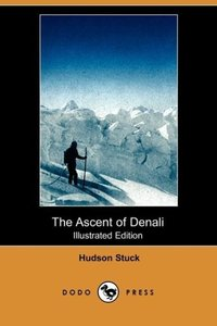 The Ascent of Denali (Illustrated Edition) (Dodo Press)