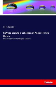 RigVeda Sanhitá a Collection of Ancient Hindú Hymns