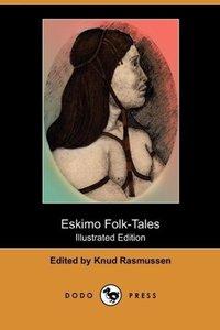 Eskimo Folk-Tales (Illustrated Edition) (Dodo Press)