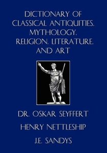 Dictionary of Classical Antiquities, Mythology, Religion, Litera
