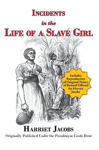 Incidents in the Life of a Slave Girl (with reproduction of orig