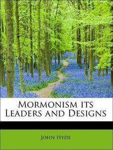 Mormonism its Leaders and Designs