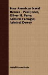 Four American Naval Heroes - Paul Jones, Oliver H. Perry, Admira