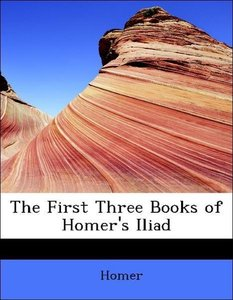 The First Three Books of Homer's Iliad