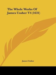 The Whole Works Of James Ussher V4 (1631)