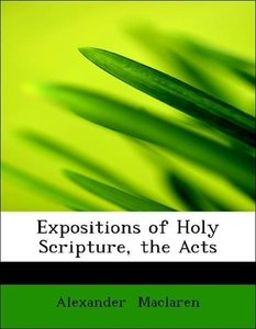 Expositions of Holy Scripture, the Acts