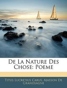 De La Nature Des Chose: Poeme