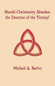 Should Christianity Abandon the Doctrine of the Trinity?