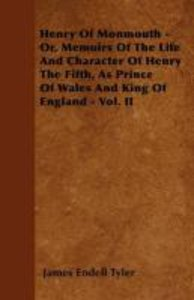 Henry of Monmouth - Or, Memoirs of the Life and Character of Hen