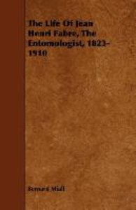 The Life Of Jean Henri Fabre, The Entomologist, 1823-1910