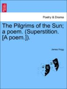 The Pilgrims of the Sun; a poem. (Superstition. [A poem.]).