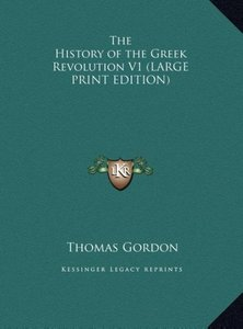 The History of the Greek Revolution V1 (LARGE PRINT EDITION)