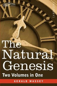 The Natural Genesis (Two Volumes in One)