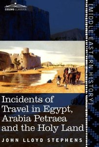 Incidents of Travel in Egypt, Arabia Petraea and the Holy Land