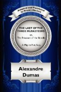 The Last of the Three Musketeers; Or, the Prisoner of the Bastil