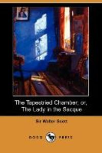 The Tapestried Chamber; Or, the Lady in the Sacque (Dodo Press)