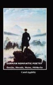 German Romantic Poetry: Goethe, Novalis, Heine, H Lderlin