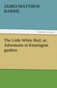 The Little White Bird, or, Adventures in Kensington gardens