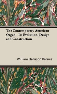 The Contemporary American Organ - Its Evolution, Design and Cons