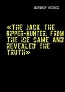 «The Jack the Ripper-Hunter, from the ice came and revealed the
