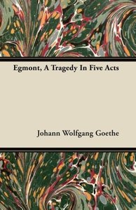Egmont, A Tragedy In Five Acts