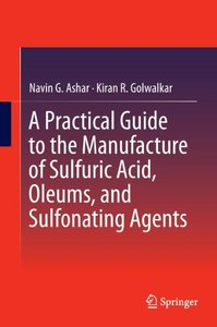 A Practical Guide to the Manufacture of Sulfuric Acid, Oleums, a