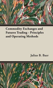Commodity Exchanges and Futures Trading - Principles and Operati
