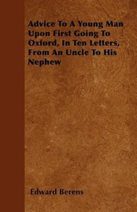 Advice To A Young Man Upon First Going To Oxford, In Ten Letters