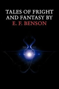 Tales of Fright and Fantasy by E. F. Benson
