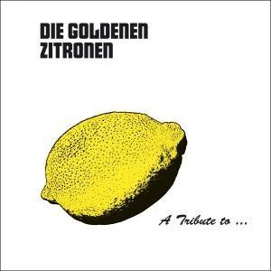 A Tribute To: Die Goldenen Zitronen