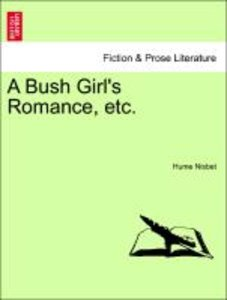 A Bush Girl's Romance, etc.