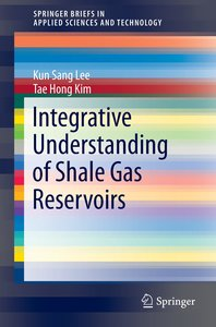 Integrative Understanding of Shale Gas Reservoirs
