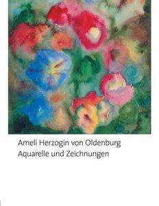 Aquarelle und Zeichnungen von Ameli, Herzogin von Oldenburg