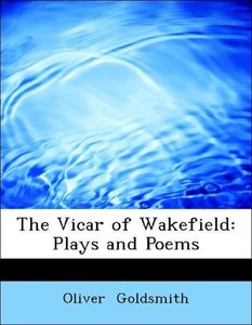 The Vicar of Wakefield: Plays and Poems