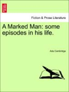 A Marked Man: some episodes in his life. VOL.I