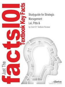 Studyguide for Strategic Management by Lei, Pitts &, ISBN 978032