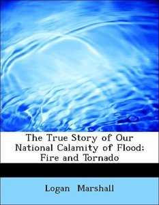 The True Story of Our National Calamity of Flood; Fire and Torna