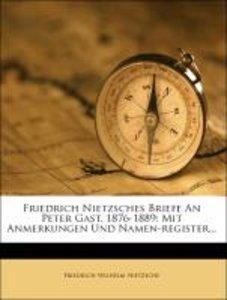 Friedrich Nietzsches Briefe An Peter Gast. 1876-1889: Mit Anmerk