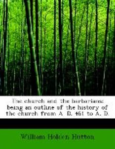 The church and the barbarians; being an outline of the history o