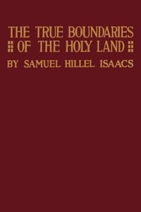 True Boundaries of the Holy Land as Described in Numbers XXXIV
