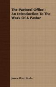 The Pastoral Office - An Introduction To The Work Of A Pastor
