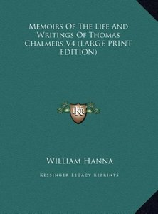 Memoirs Of The Life And Writings Of Thomas Chalmers V4 (LARGE PR