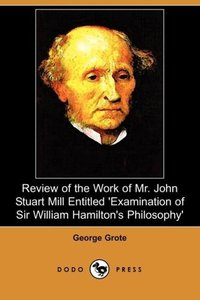 Review of the Work of Mr. John Stuart Mill Entitled 'Examination