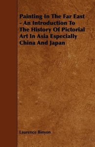 Painting In The Far East - An Introduction To The History Of Pic