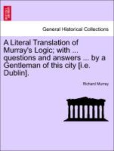 A Literal Translation of Murray's Logic; with ... questions and