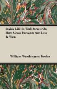 Inside Life In Wall Street; Or, How Great Fortunes Are Lost & Wo